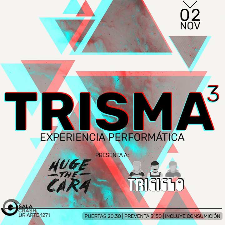 Trisma³ : Huge The Cara + Triciclo en Sala Crash