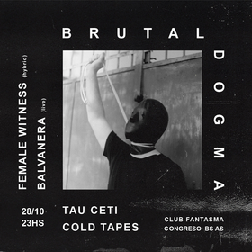 Brutal Dogma: Female Witness, Balvanera, Cold Tapes, Tau Ceti